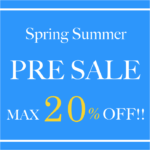 2017 Spring Summer PRE SALE スタート!!Max20%OFF☆